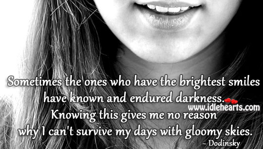 Image, Brightest smiles have known and endured darkness.