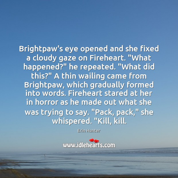 "Brightpaw's eye opened and she fixed a cloudy gaze on Fireheart. ""What Erin Hunter Picture Quote"