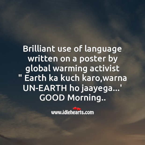 Brilliant use of language written on a poster by global warming activist Good Morning Messages Image