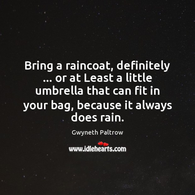 Bring a raincoat, definitely … or at Least a little umbrella that can Gwyneth Paltrow Picture Quote