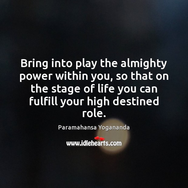 Bring into play the almighty power within you, so that on the Paramahansa Yogananda Picture Quote
