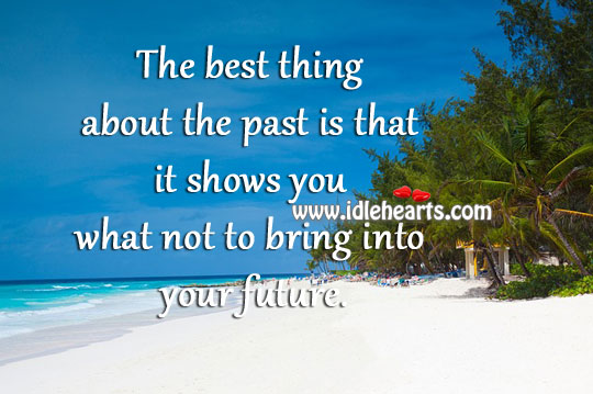 The Best Thing About The Past Is That It Shows You