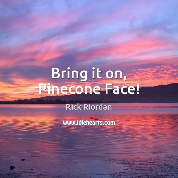 Bring it on, Pinecone Face! Image