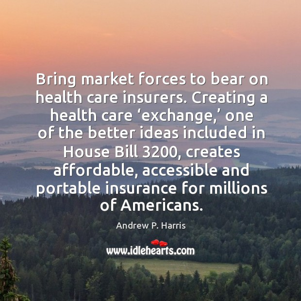 Image, Bring market forces to bear on health care insurers. Creating a health care 'exchange,' one