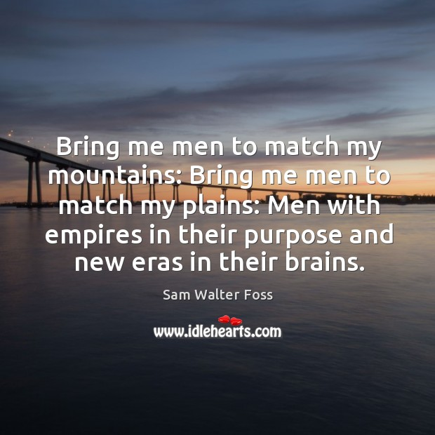Bring me men to match my mountains: bring me men to match my plains. Image
