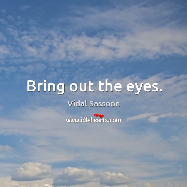 Bring out the eyes. Image