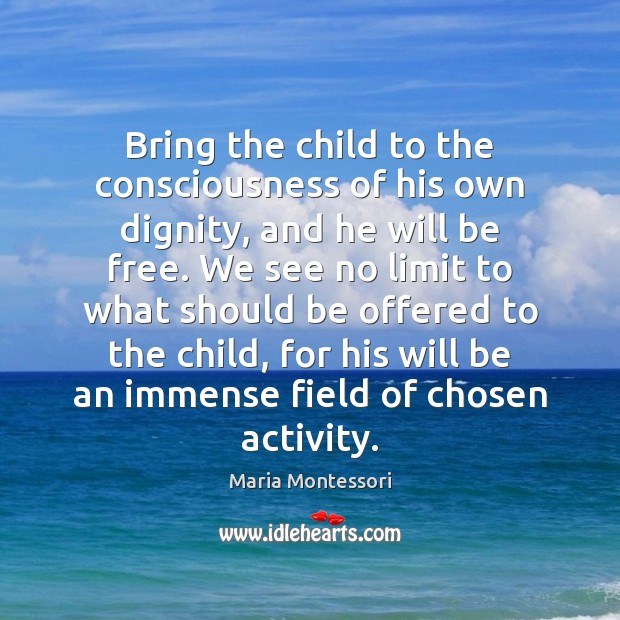 Image, Bring the child to the consciousness of his own dignity, and he