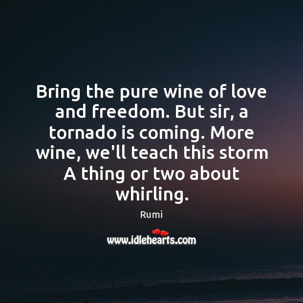 Bring the pure wine of love and freedom. But sir, a tornado Image