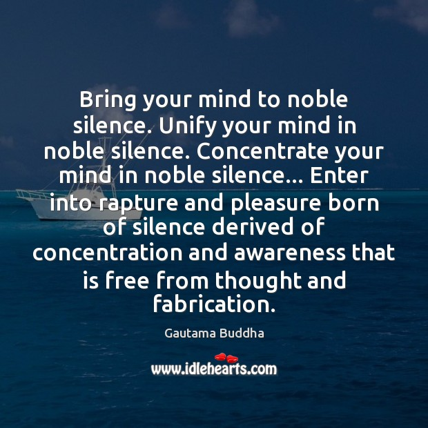 Bring your mind to noble silence. Unify your mind in noble silence. Image
