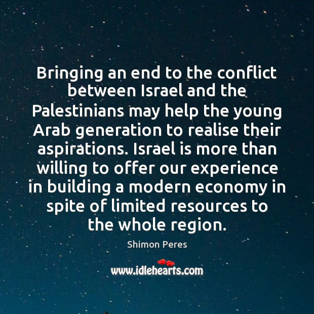 Bringing an end to the conflict between Israel and the Palestinians may Shimon Peres Picture Quote
