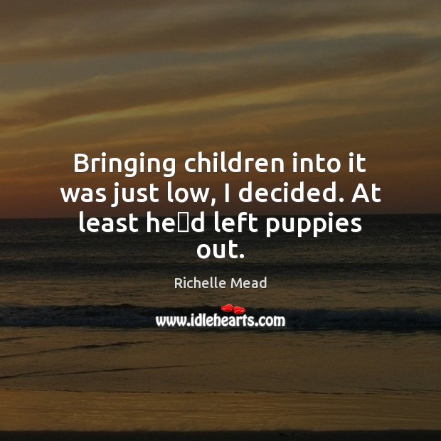 Image, Bringing children into it was just low, I decided. At least heʹd left puppies out.
