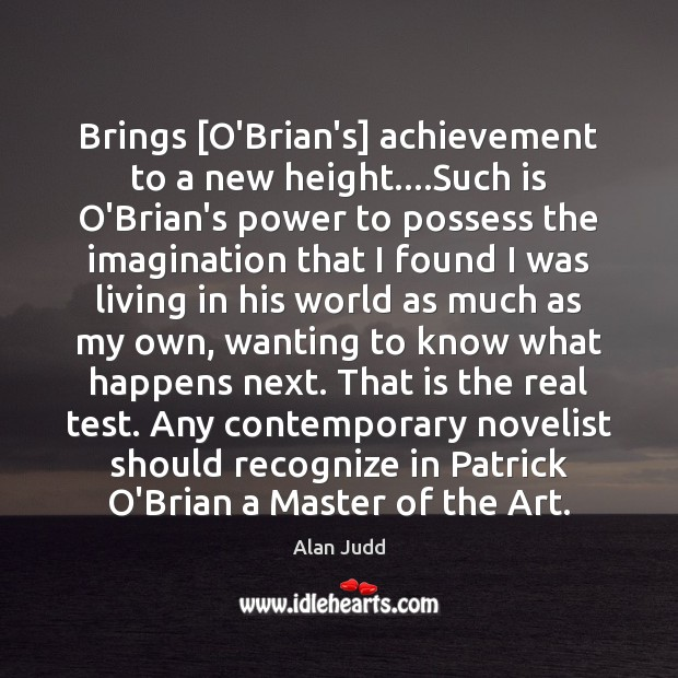 Brings [O'Brian's] achievement to a new height….Such is O'Brian's power to Image