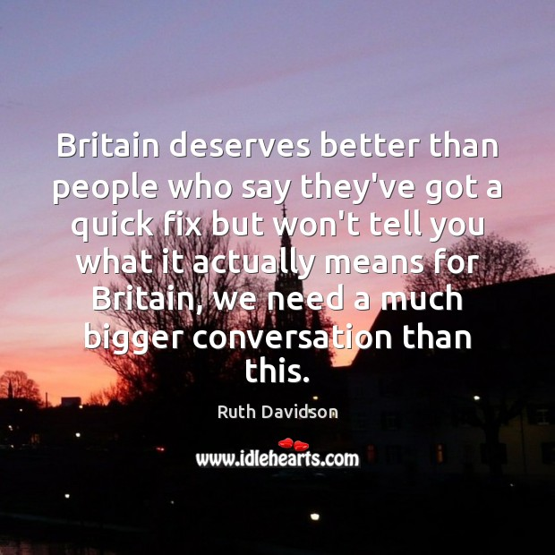 Ruth Davidson Picture Quote image saying: Britain deserves better than people who say they've got a quick fix