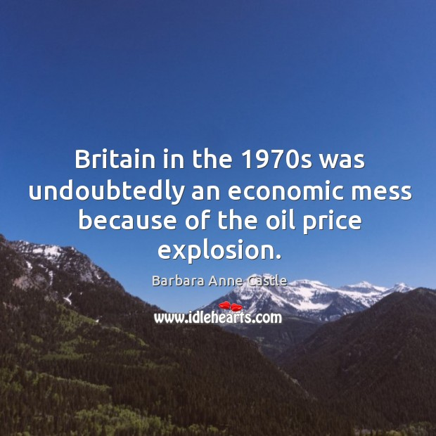 Image, Britain in the 1970s was undoubtedly an economic mess because of the oil price explosion.