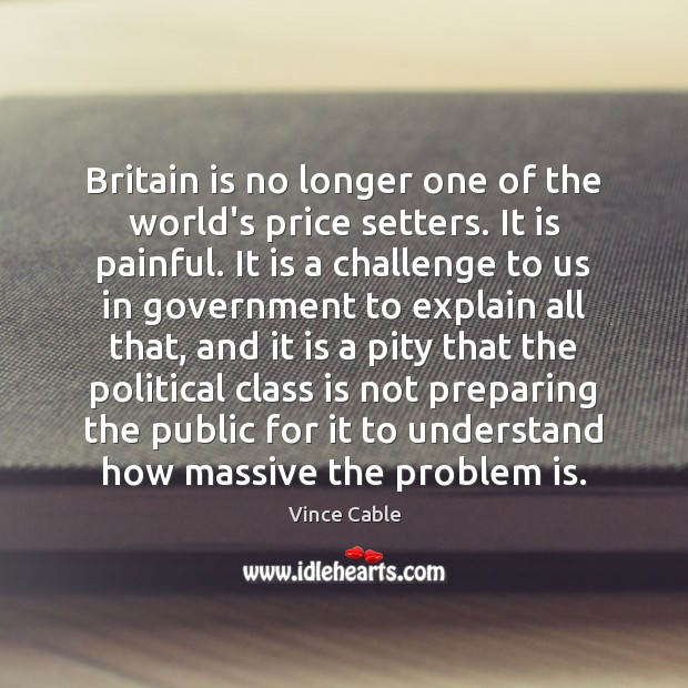 Britain is no longer one of the world's price setters. It is Image