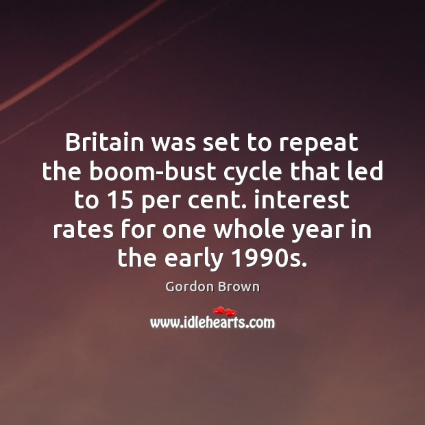Britain was set to repeat the boom-bust cycle that led to 15 per Image