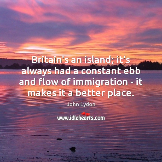 Image, Britain's an island; it's always had a constant ebb and flow of