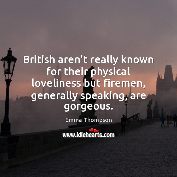 Image, British aren't really known for their physical loveliness but firemen, generally speaking,