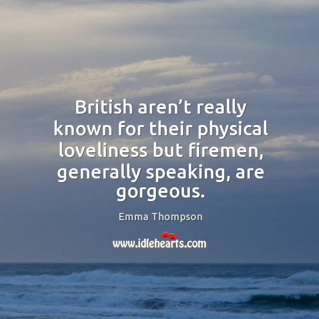 Image, British aren't really known for their physical loveliness but firemen, generally speaking, are gorgeous.
