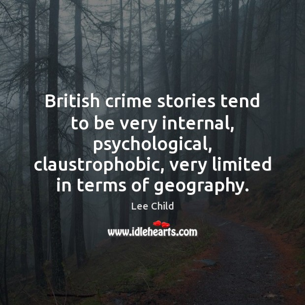 Image, British crime stories tend to be very internal, psychological, claustrophobic, very limited