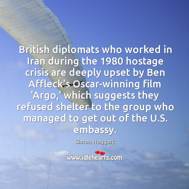British diplomats who worked in Iran during the 1980 hostage crisis are deeply Simon Hoggart Picture Quote