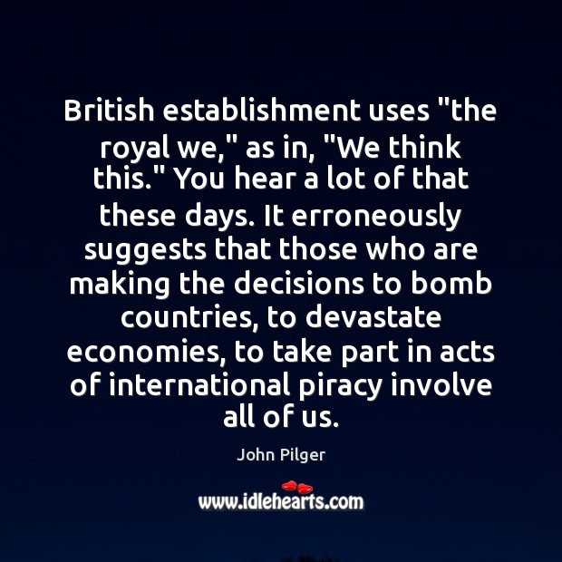 """British establishment uses """"the royal we,"""" as in, """"We think this."""" You Image"""