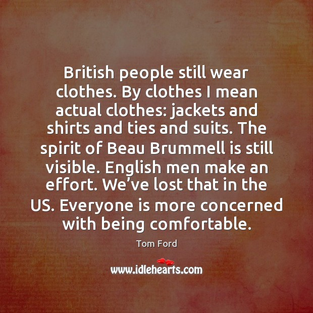 British people still wear clothes. By clothes I mean actual clothes: jackets Image