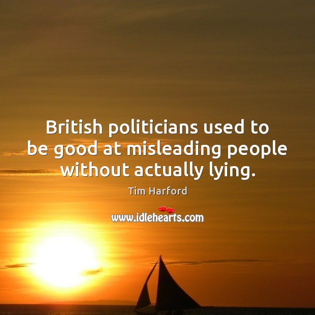 British politicians used to be good at misleading people without actually lying. Image