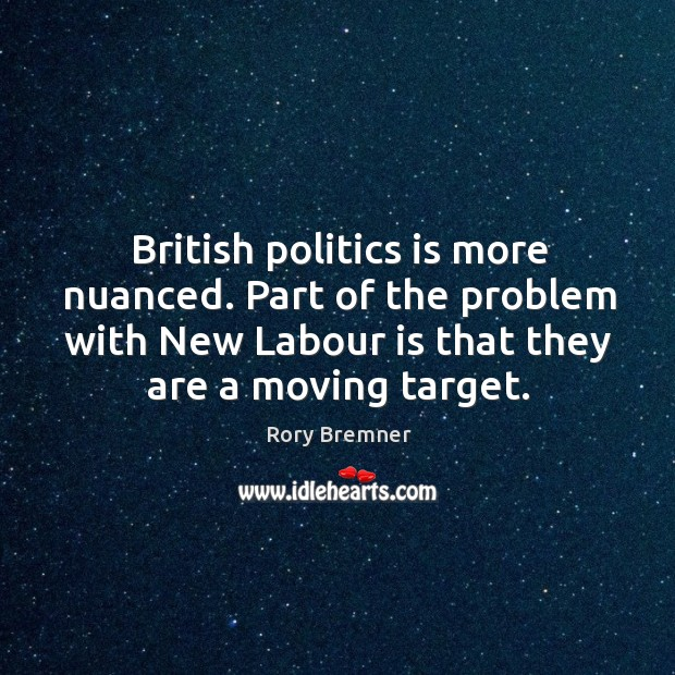 Image, British politics is more nuanced. Part of the problem with New Labour
