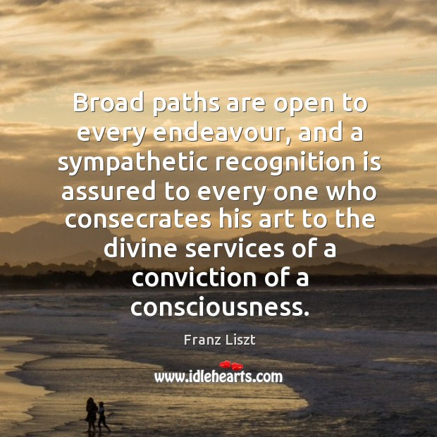 Broad paths are open to every endeavour Image