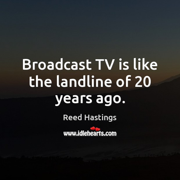 Image, Broadcast TV is like the landline of 20 years ago.
