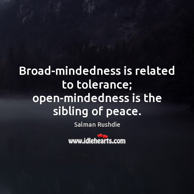Image, Broad-mindedness is related to tolerance; open-mindedness is the sibling of peace.