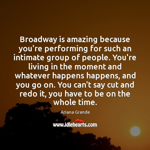 Image, Broadway is amazing because you're performing for such an intimate group of