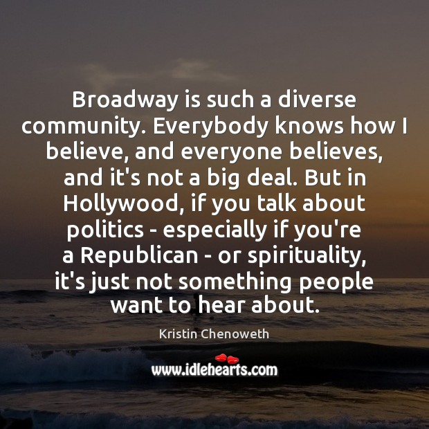 Broadway is such a diverse community. Everybody knows how I believe, and Kristin Chenoweth Picture Quote