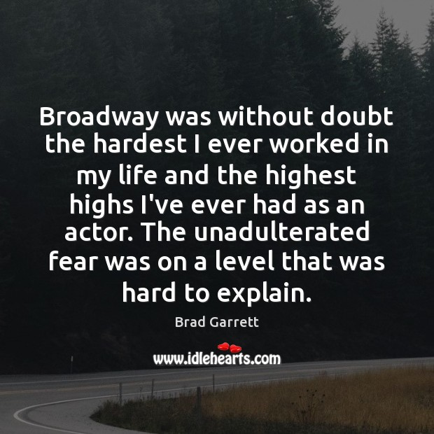 Image, Broadway was without doubt the hardest I ever worked in my life