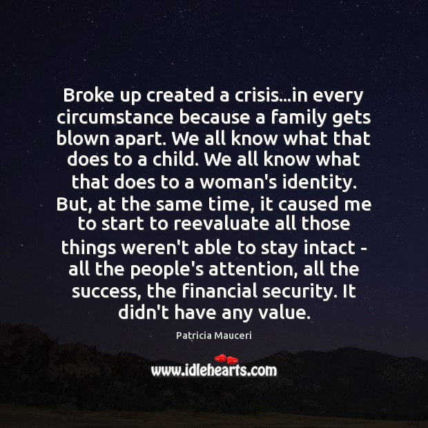Broke up created a crisis…in every circumstance because a family gets Image