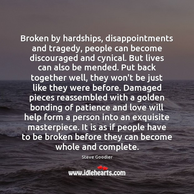 Broken by hardships, disappointments and tragedy, people can become discouraged and cynical. Image