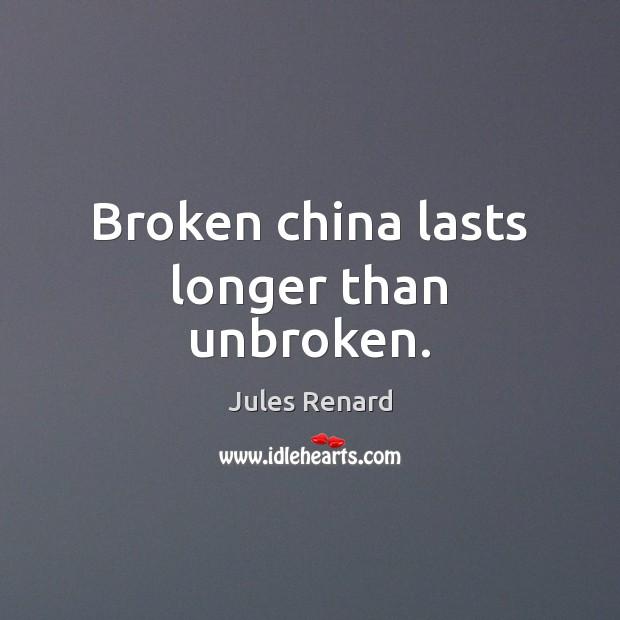 Broken china lasts longer than unbroken. Jules Renard Picture Quote