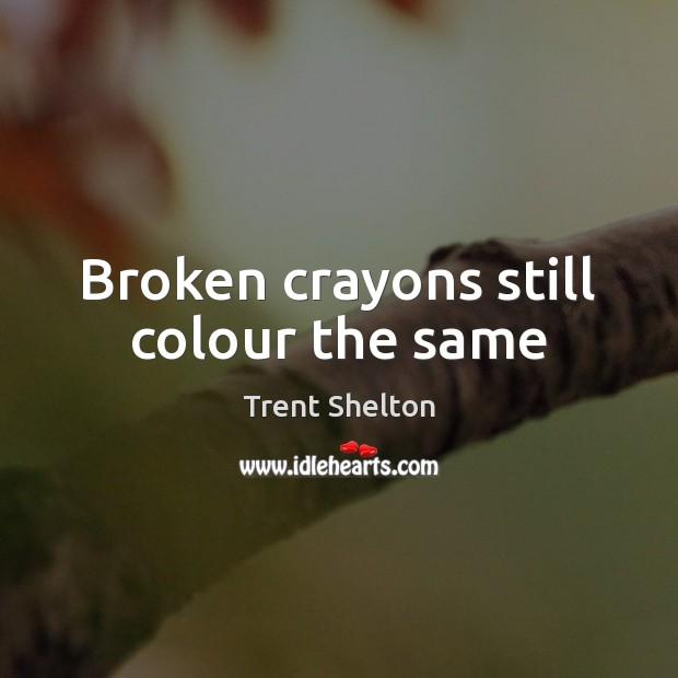 Broken crayons still colour the same Image