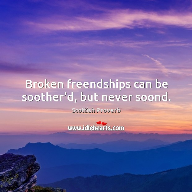 Image, Broken freendships can be soother'd, but never soond.