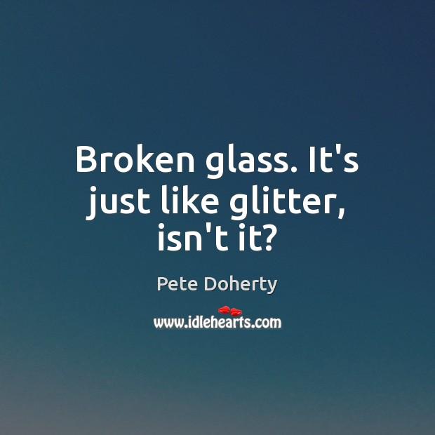 Broken glass. It's just like glitter, isn't it? Image