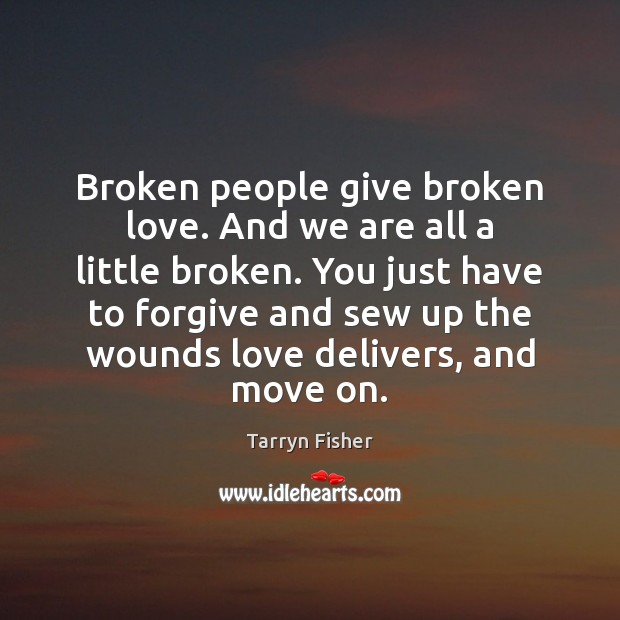Broken people give broken love. And we are all a little broken. Image