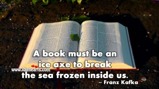 A Book Must Be An Ice Axe.