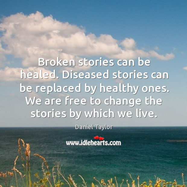 Broken stories can be healed. Diseased stories can be replaced by healthy Image