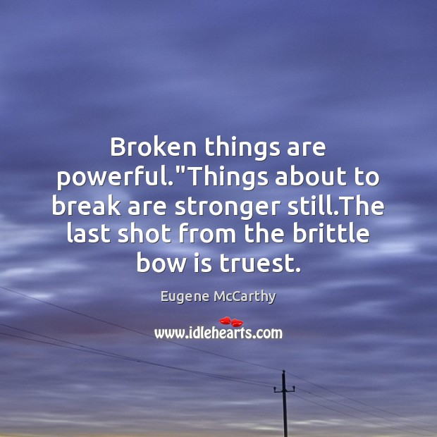 """Broken things are powerful.""""Things about to break are stronger still.The Image"""