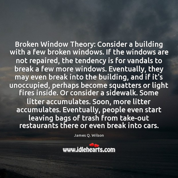 Image, Broken Window Theory: Consider a building with a few broken windows. If