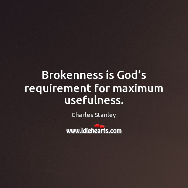 Brokenness is God's requirement for maximum usefulness. Image
