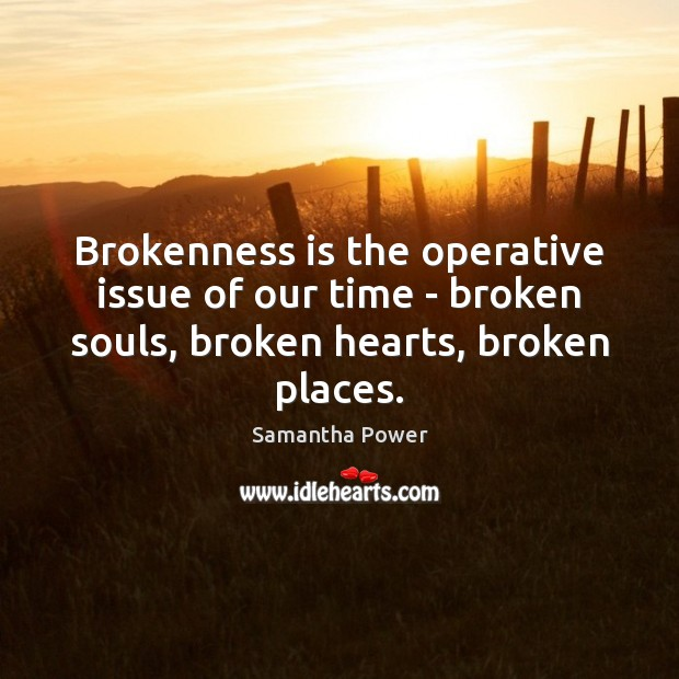 Image, Brokenness is the operative issue of our time – broken souls, broken