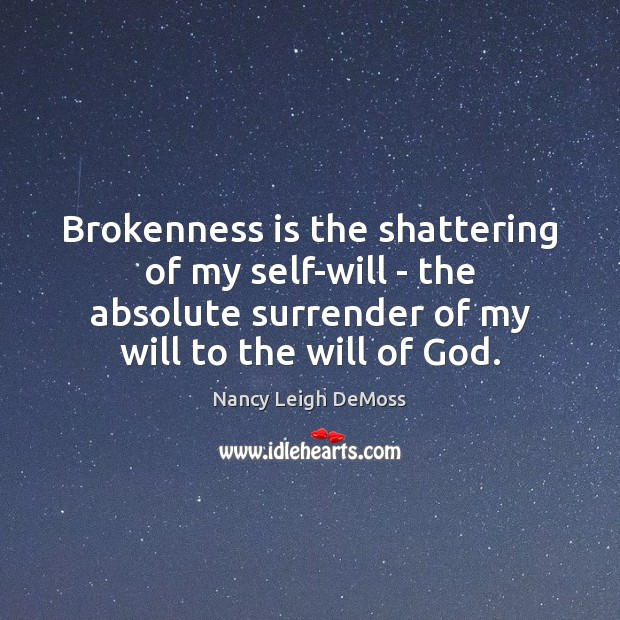 Brokenness is the shattering of my self-will – the absolute surrender of Image