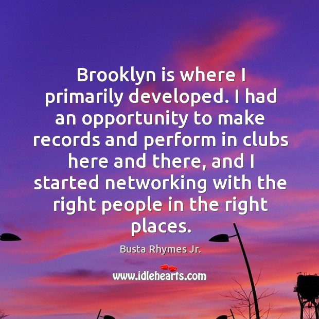 Image, Brooklyn is where I primarily developed. I had an opportunity to make records and perform
